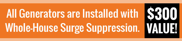 All Generators are Installed with Whole-House Surge Suppression