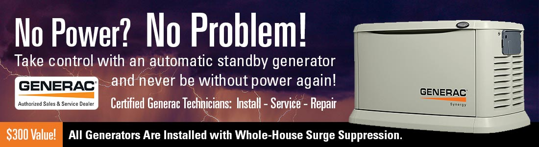 Never lose power again - Generac Standby Generators