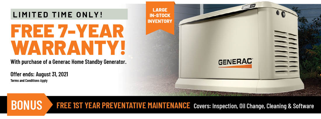Limited Time Offer! Purchase a Generac Home Standby Generator and receive a FREE 7-Year Warranty - a $475 Value!